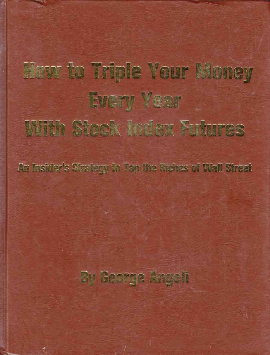 Image for How to Triple Your Money Every Year with Stock Index Futures An Insider's Strategy to Tap the Riches of Wall Street