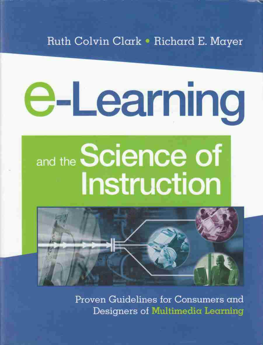Image for E-Learning and the Science of Instruction Proven Guidelines for Consumers and Designers of Multimedia Learning