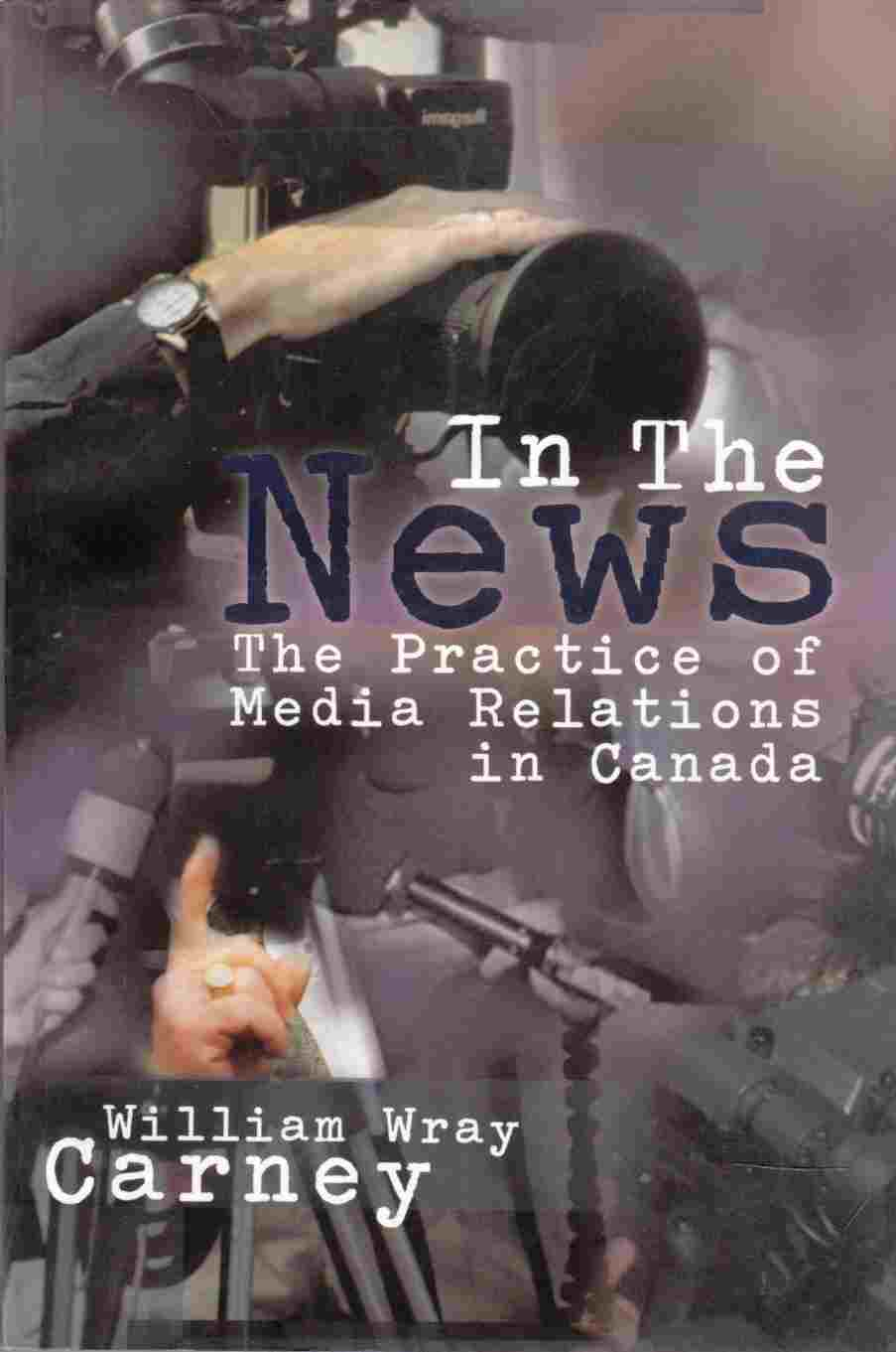 Image for In the News: the Practice of Media Relations in Canada