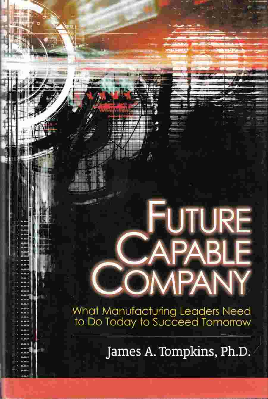 Image for Future Capable Company What Manufacturing Leaders Need to Do Today to Succeed Tomorrow