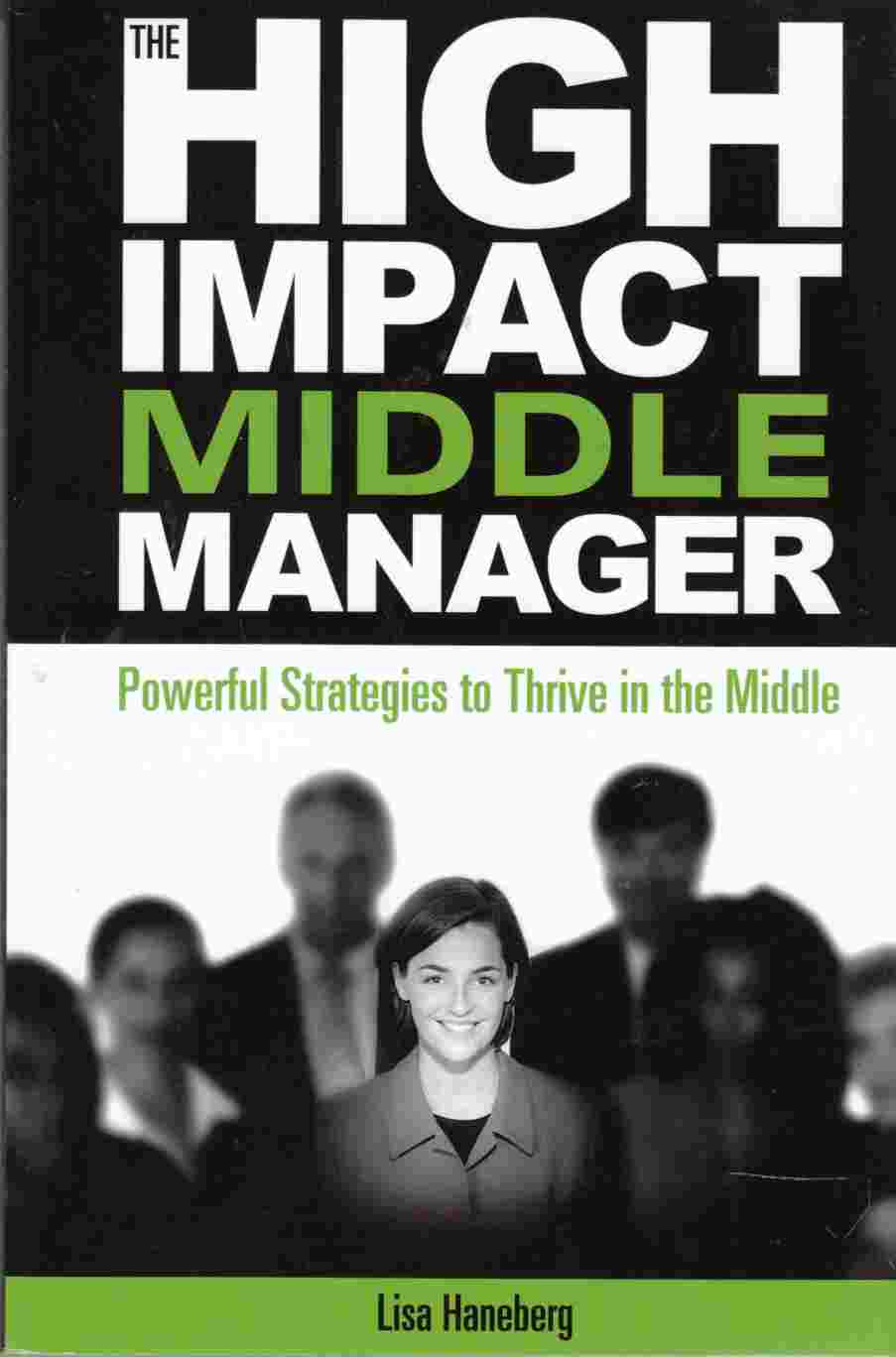 Image for The High Impact Middle Manager Powerful Strategies to Thrive in the Middle