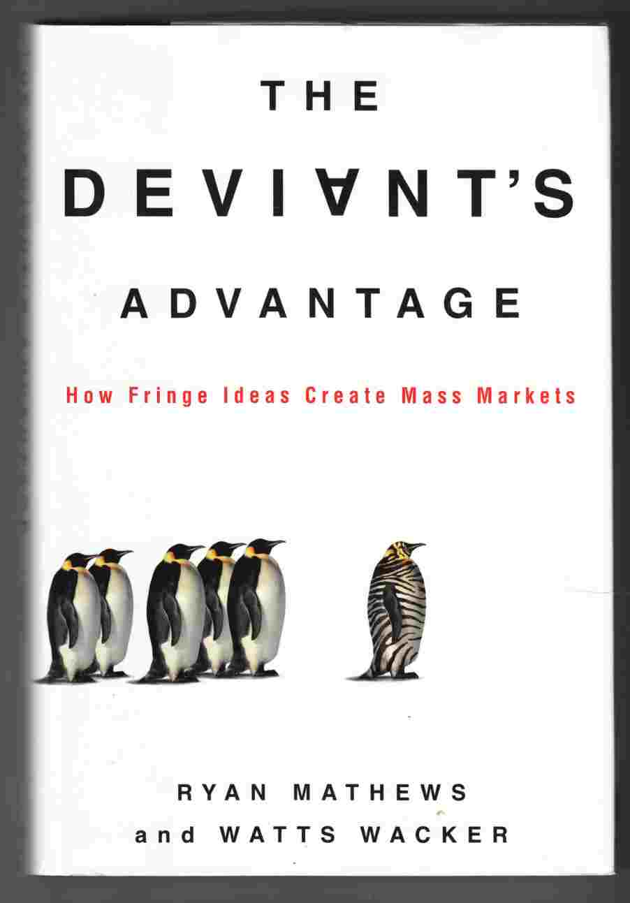Image for The Deviant's Advantage How Fringe Ideas Create Mass Markets