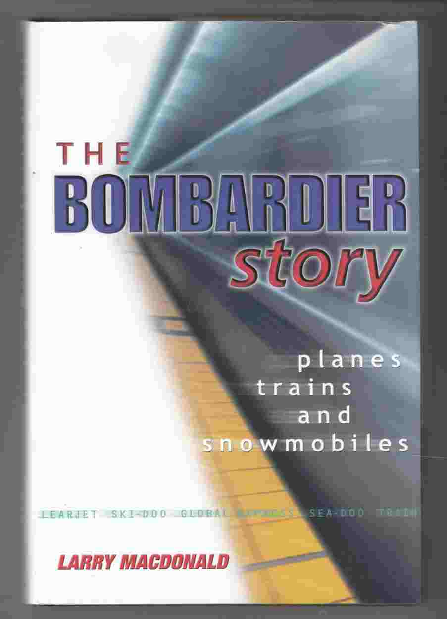 Image for The Bombardier Story Planes Trains and Snowmobiles