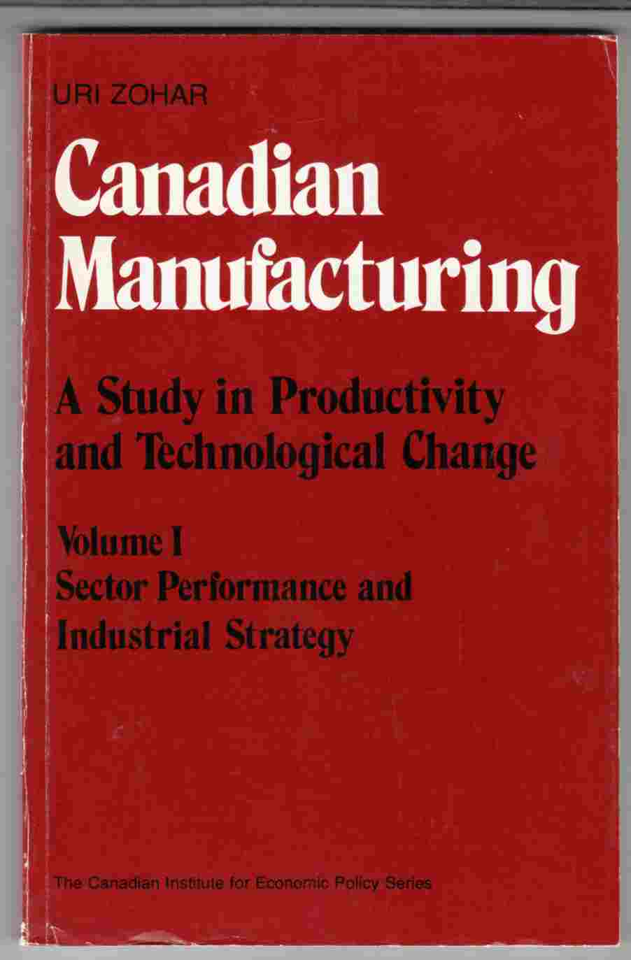 Image for Canadian Manufacturing A Study in Productivity and Technological Change: Volume I Sector Performance and Industrial Strategy