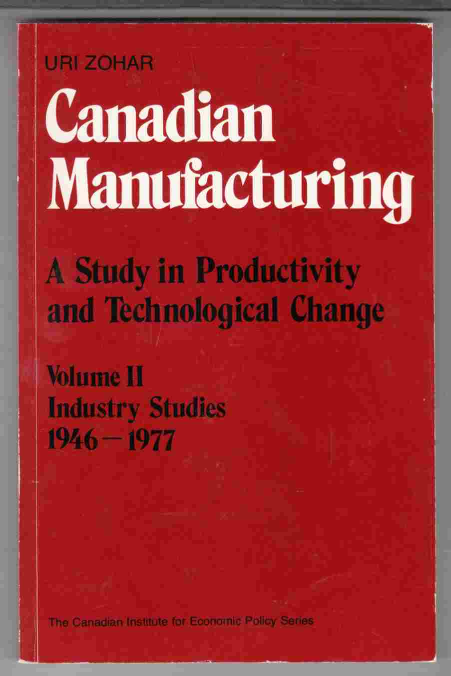 Image for Canadian Manufacturing A Study in Productivity and Technological Change: Volume II Industry Studies 1946 - 1977
