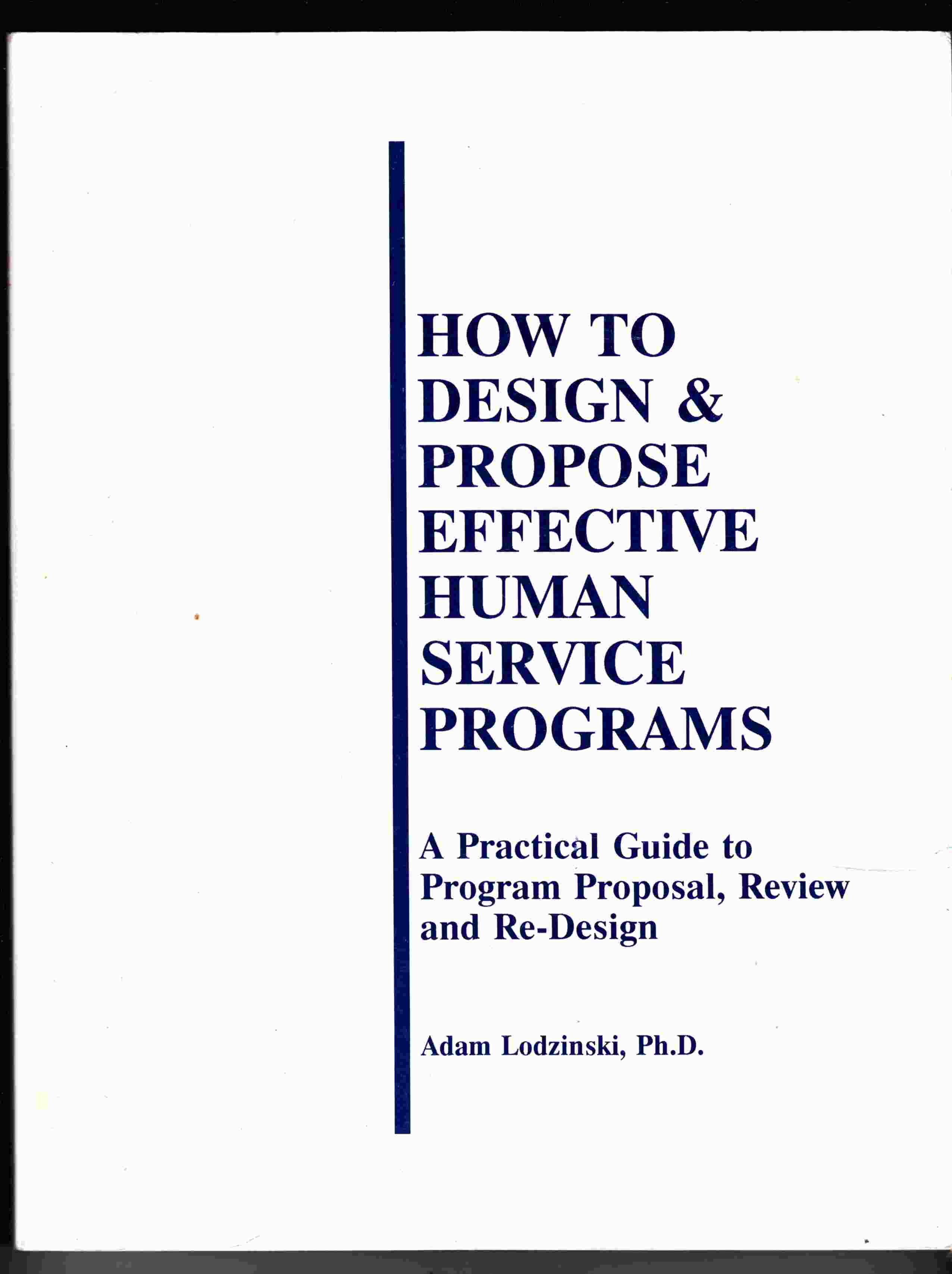 Image for How to Design & Propose Effective Human Service Programs A Practical Guide to Program Proposal, Review and Re-Design