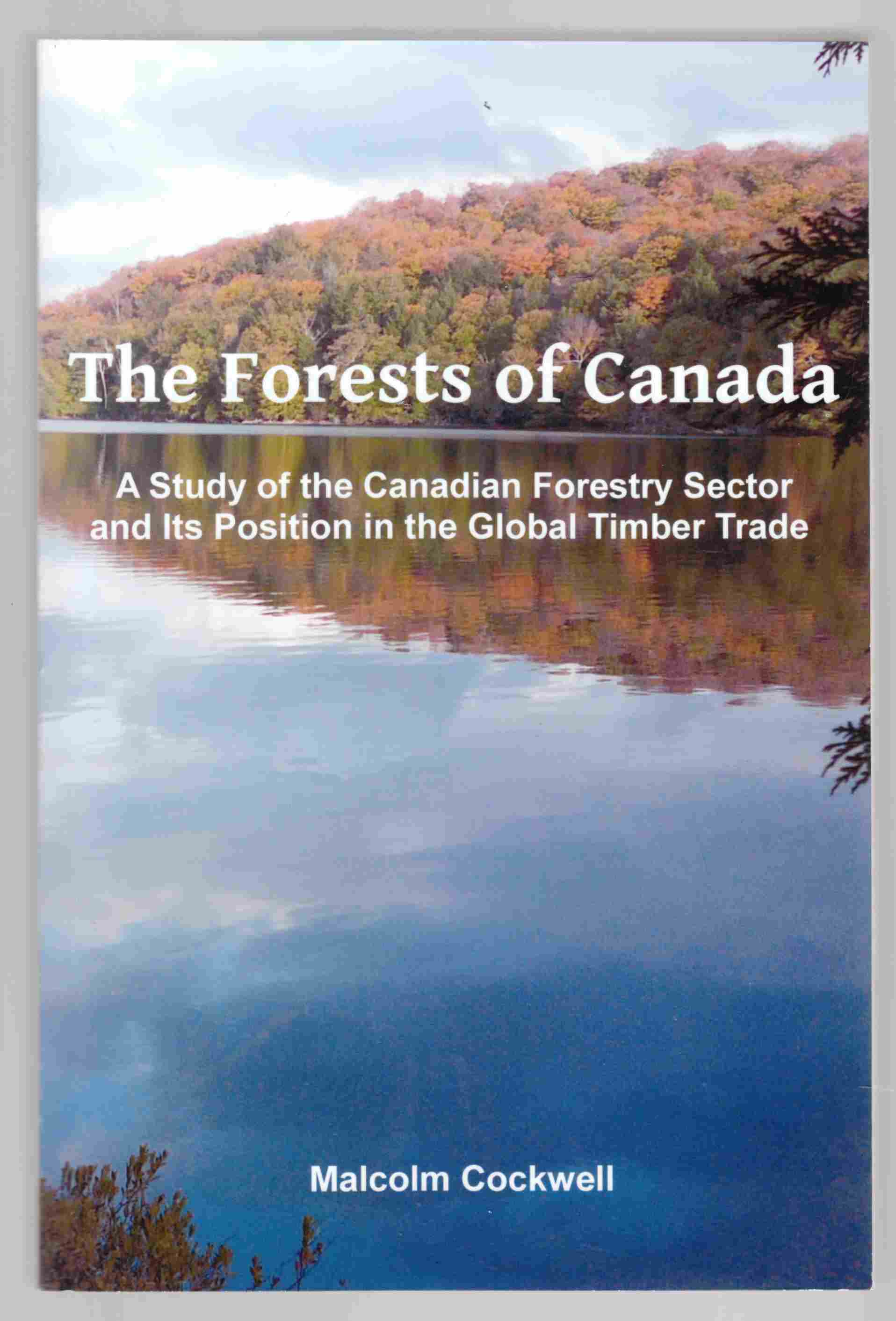 Image for The Forests of Canada A Study of the Canadian Forestry Sector and its Position in the Global Timber Trade
