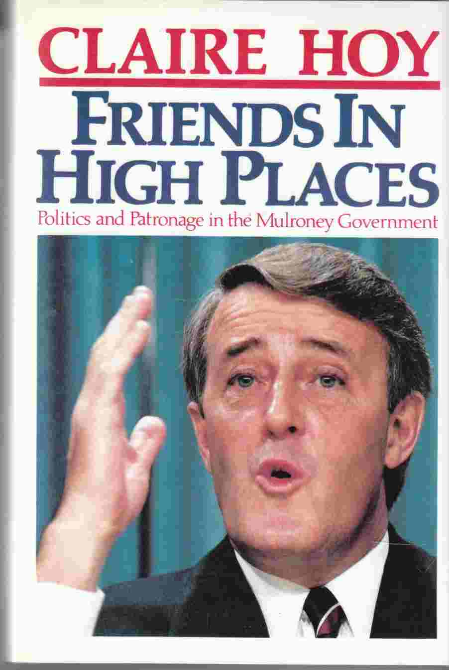 Image for Friends in High Places: Politics and Patronage in the Mulroney Government