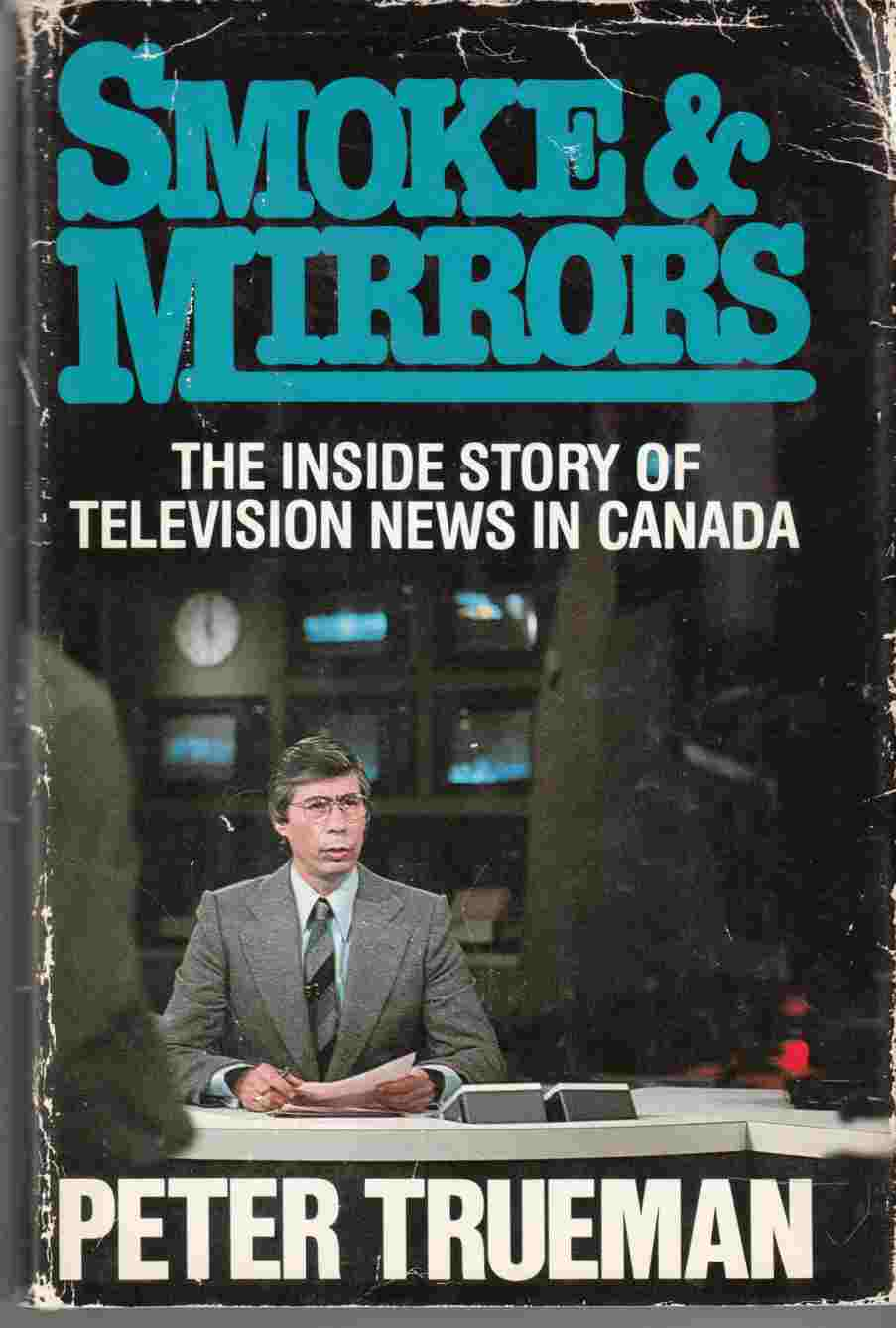 Image for Smoke and Mirrors: The Inside Story of Television News in Canada