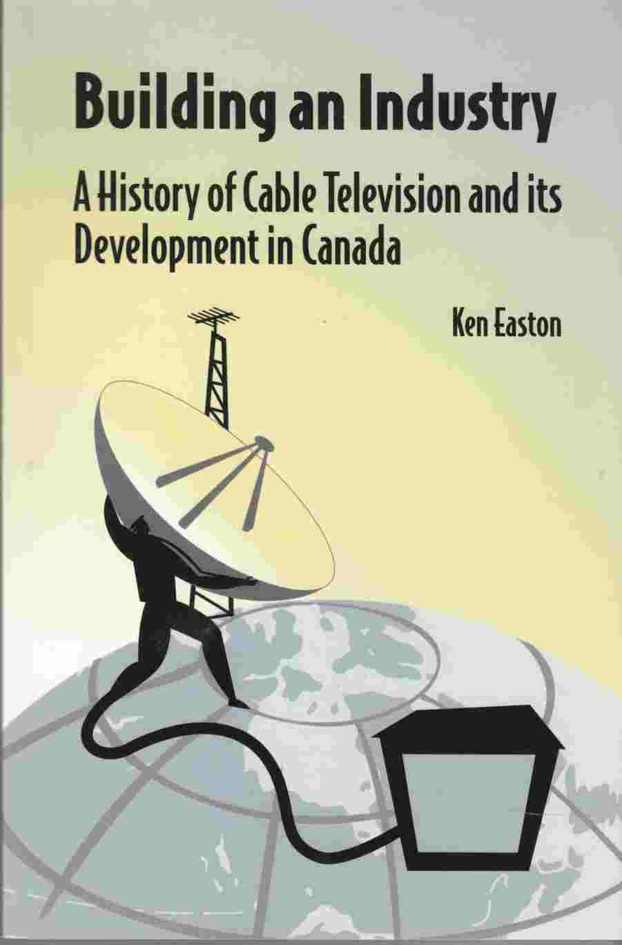 Image for Building an Industry: A History of Cable Television and It's Development in Canada