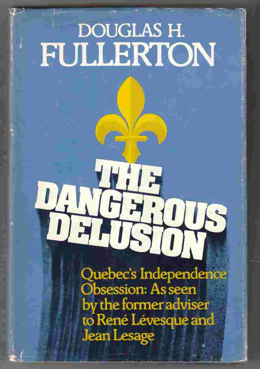 Image for The Dangerous Delusion: Quebec's Independence Obsession as Seen by the Former Adviser to Rene Levesque and Jean Lesage