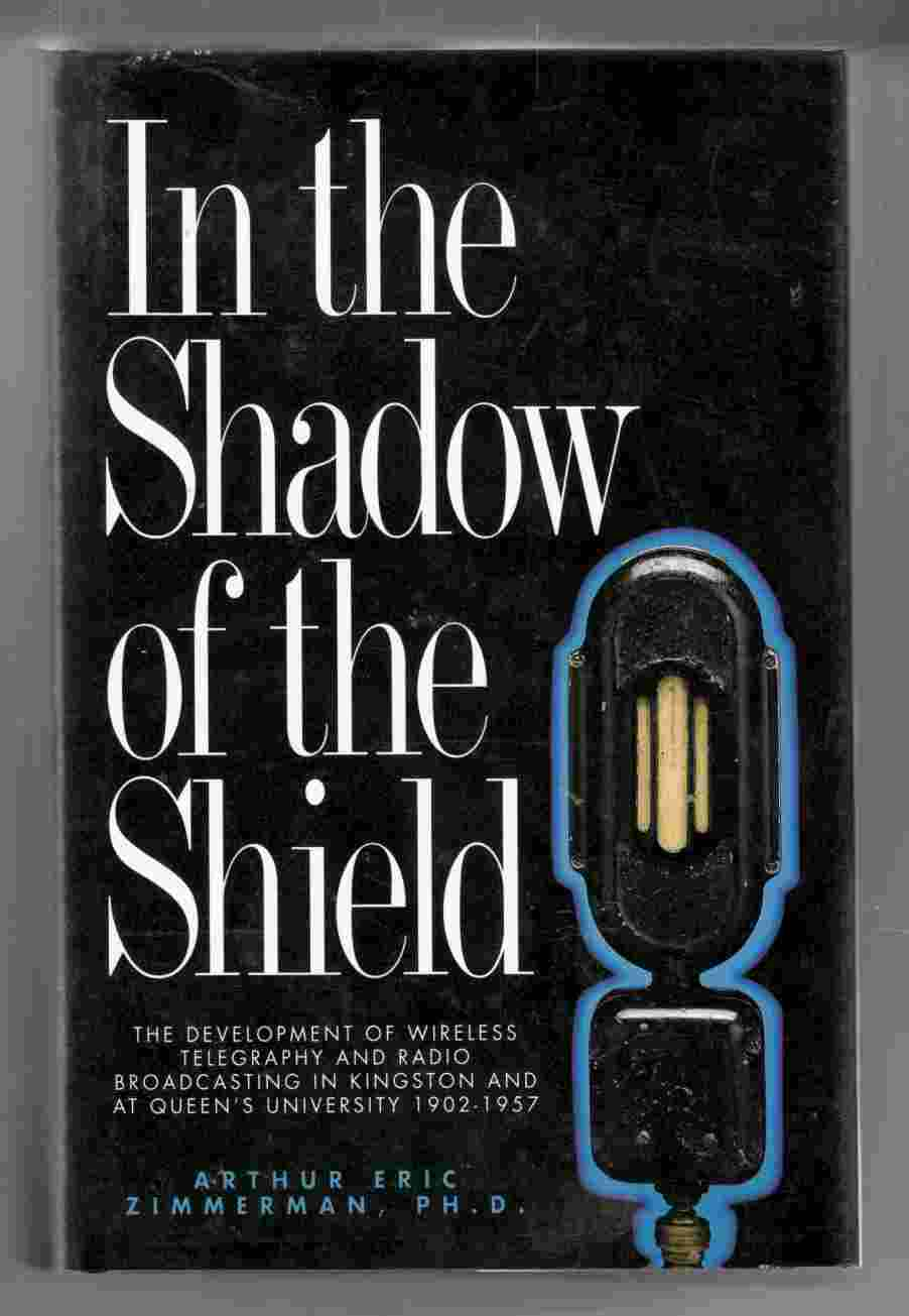 Image for In the Shadow of the Shield The Development of Wireless Telegraphy and Radio Broadcasting in Kingston and At Queen's University: an Oral and Documentary History 1902-1957