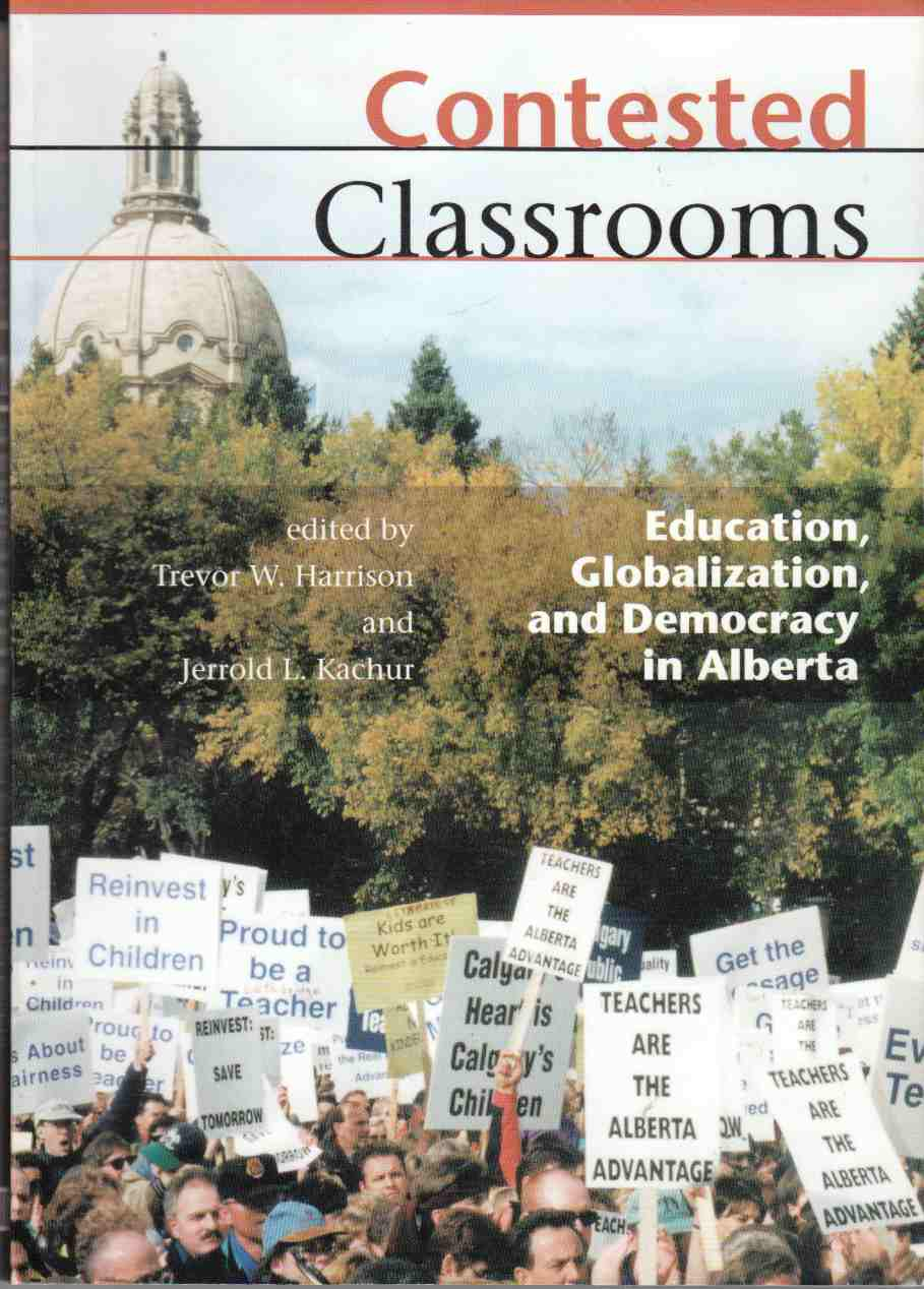 Image for Contested Classrooms Education, Globalization, and Democracy in Alberta