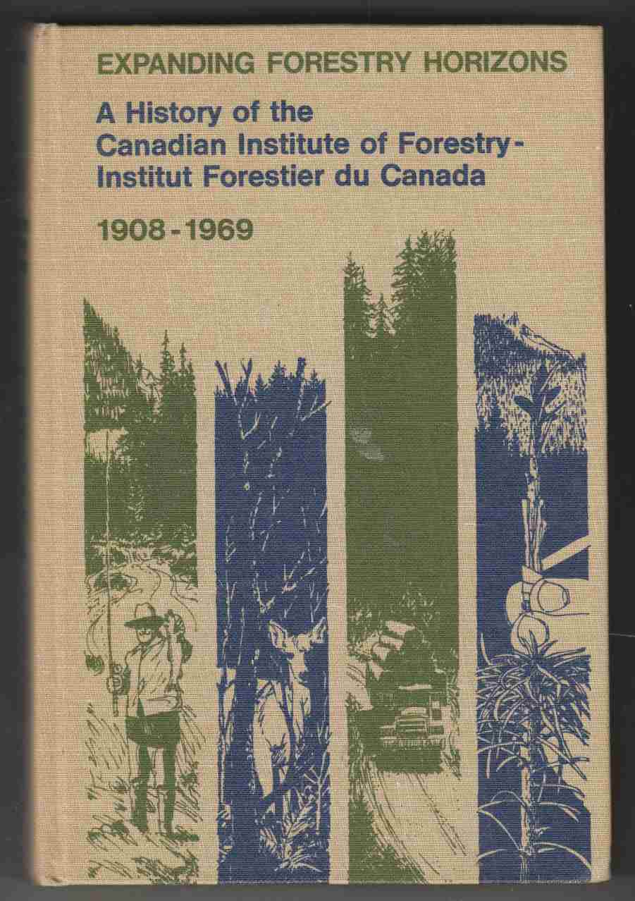 Image for Expanding Forestry Horizons A History of the Canadian Institute of Forestry - Institut Forestier Du Canada 1908 - 1969
