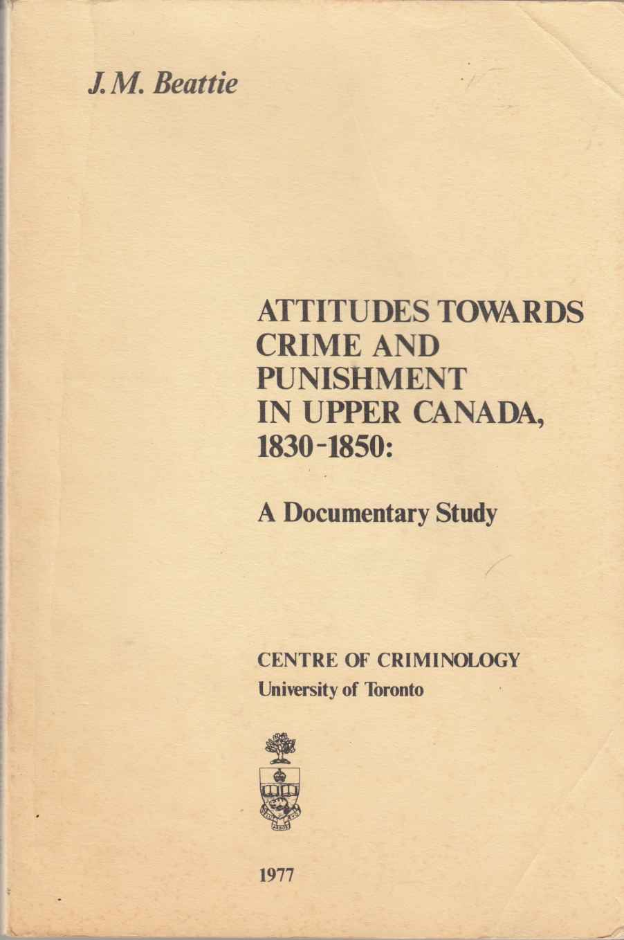 Image for Attitudes Towards Crime and Punishment in Upper Canada, 1830-1850 A Documentary Study