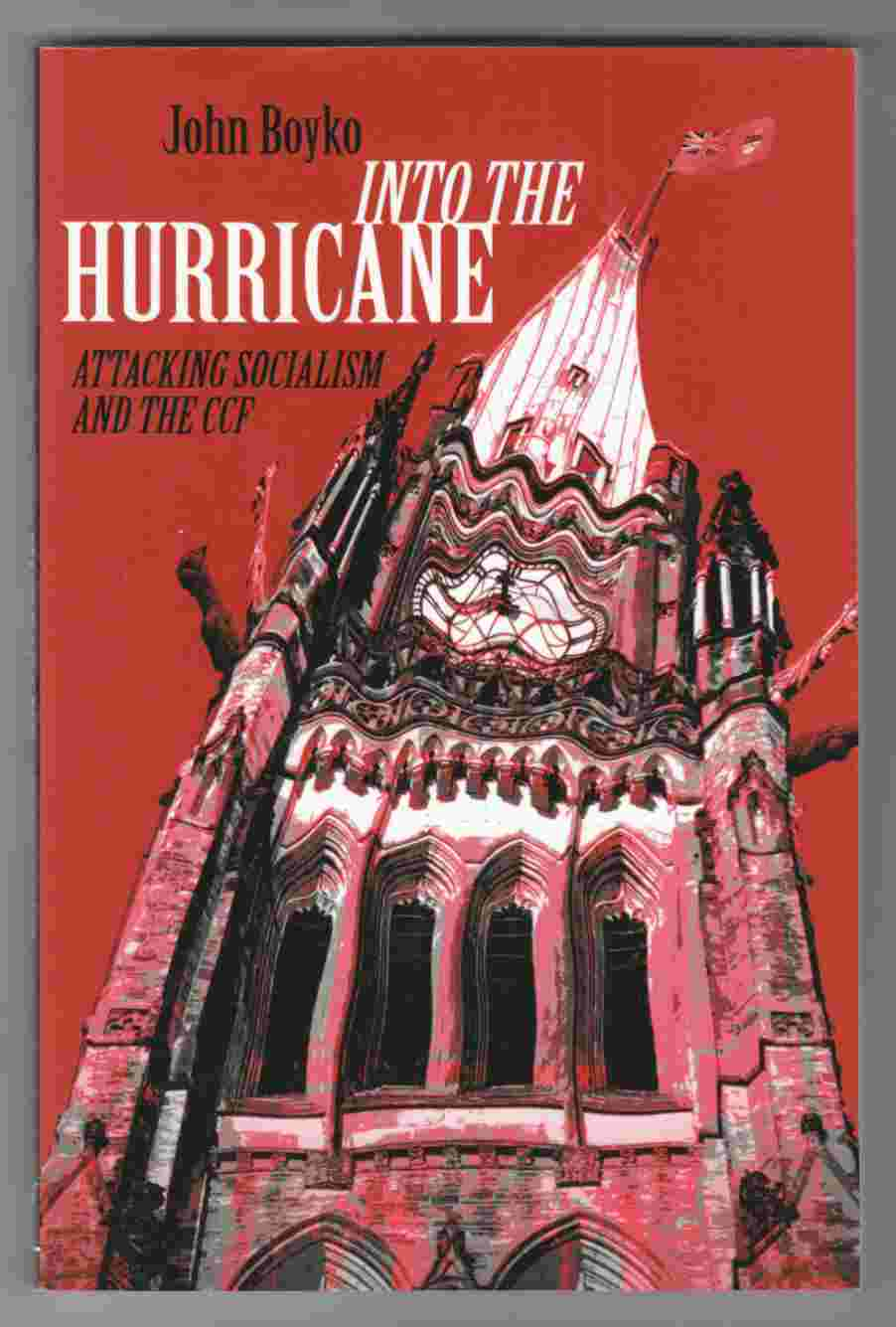 Image for Into the Hurricane Attacking Socialism and the CCF