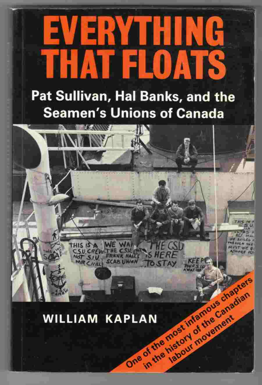 Image for Everything That Floats Pat Sullivan, Hal Banks, and the Seamen's Unions of Canada