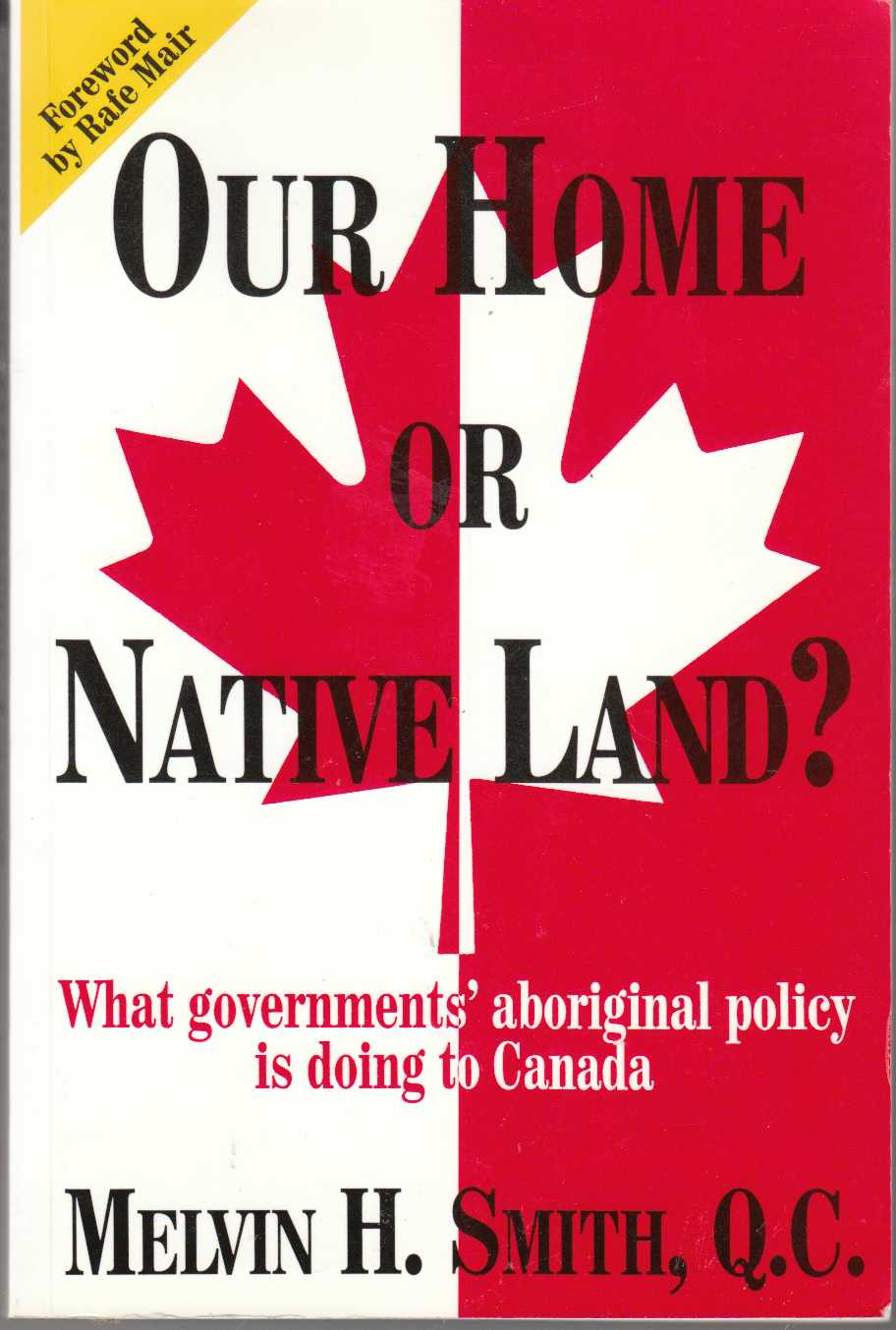 Image for Our Home or Native Land?  What Governments' Aboriginal Policy is Doing to Canada