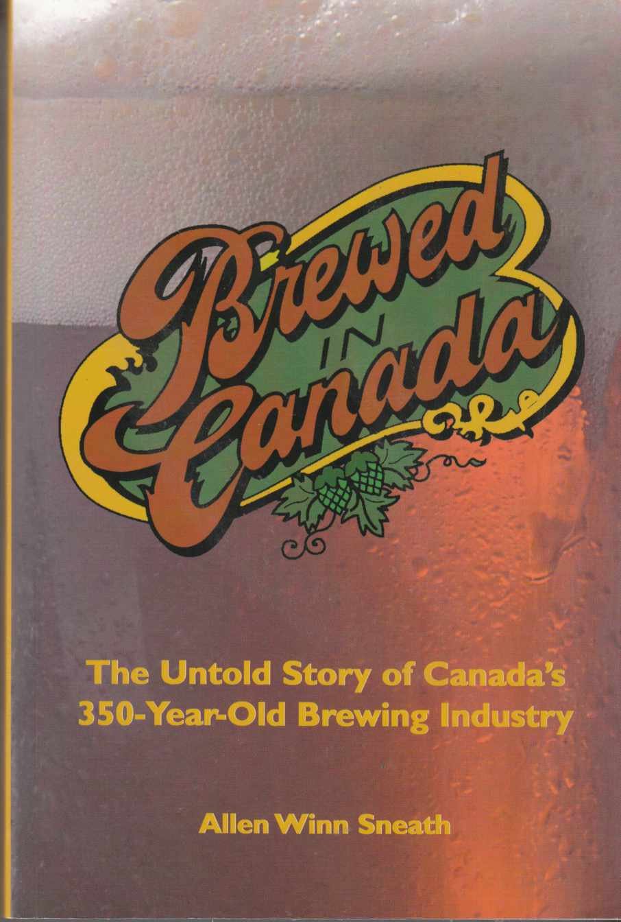 Image for Brewed in Canada The Untold Story of Canada's 350-Year-Old Brewing Industry