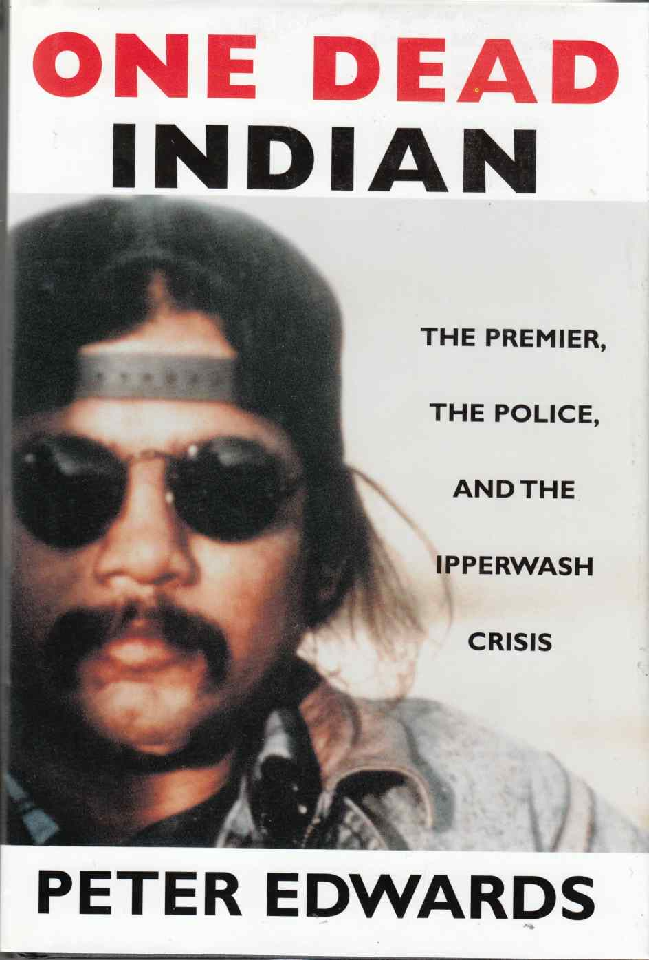 Image for One Dead Indian The Premier, the Police, and the Ipperwash Crisis