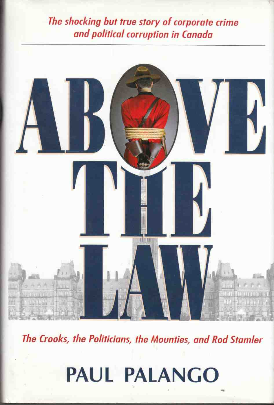 Image for Above the Law The Crooks, the Politicians, the Mounties, and Rod Stamler