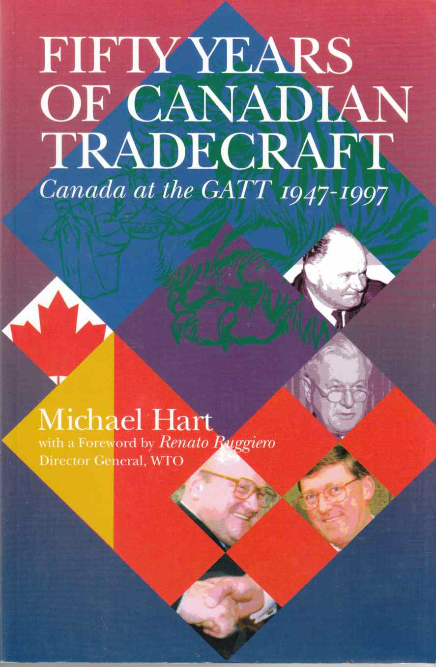 Image for Fifty Years of Canadian Tradecraft Canada At the GATT 1947-1997