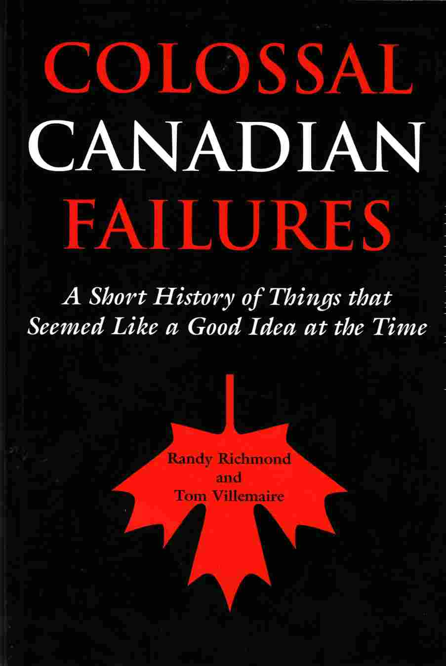 Image for Colossal Canadian Failures A Short History of Things That Seemed like a Good Idea At the Time
