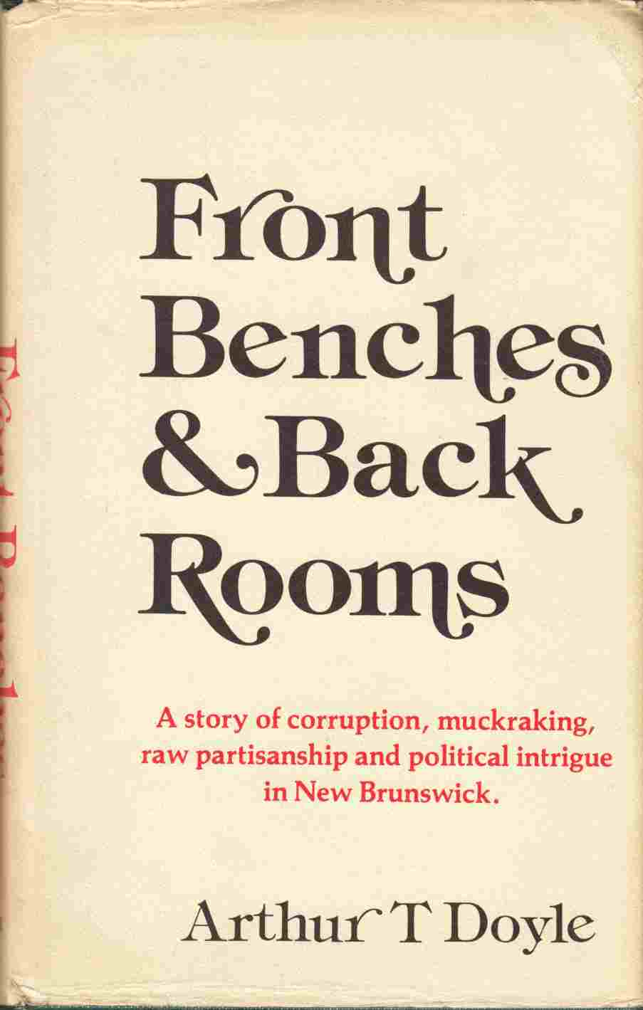Image for Front Benches & Back Rooms A Story of Corruption, Muckraking, Raw Partisanship and Political Intrigue in New Brunswick