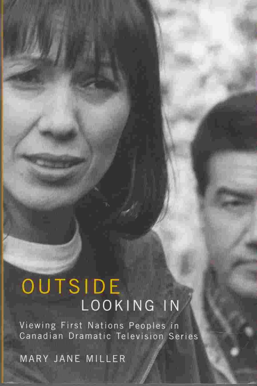 Image for Outside Looking In Viewing First Nations Peoples in Canadian Dramatic Television Series
