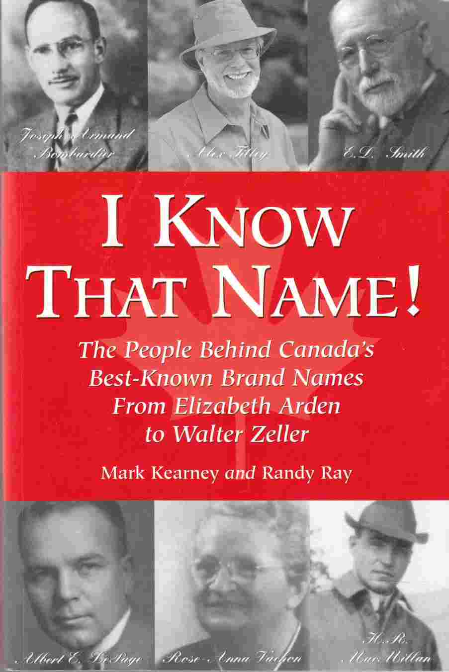 Image for I Know That Name!  The People Behind Canada's Best-Known Brand Names from Elizabeth Arden to Walter Zeller