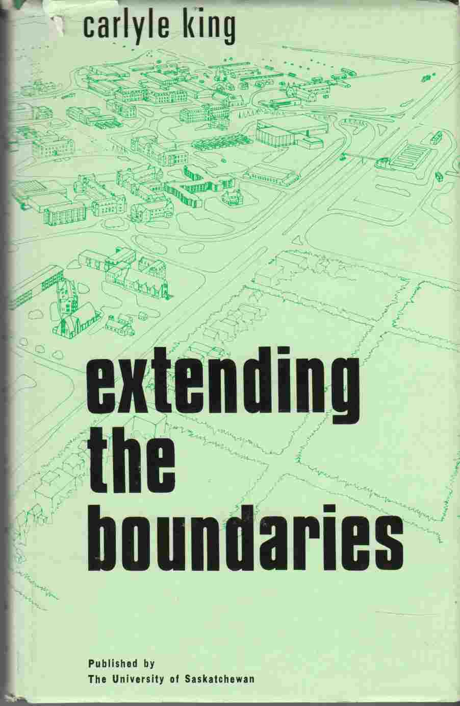 Image for Extending the Boundaries Scholarship and Research At the University of Saskatchewan 1909-1966