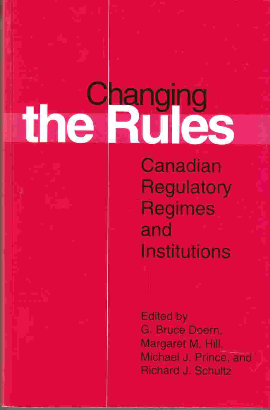 Image for Changing the Rules Canadian Regulatory Regimes and Institutions