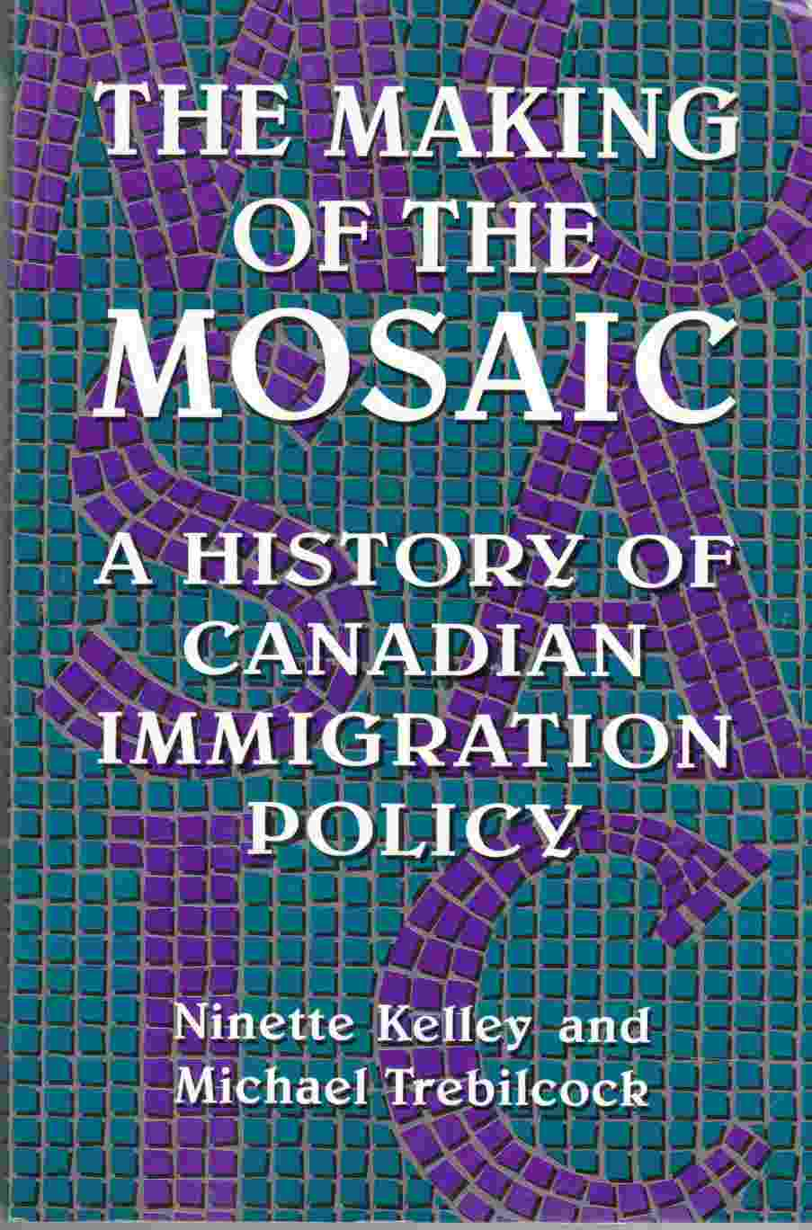 Image for The Making of the Mosaic A History of Canadian Immigration Policy