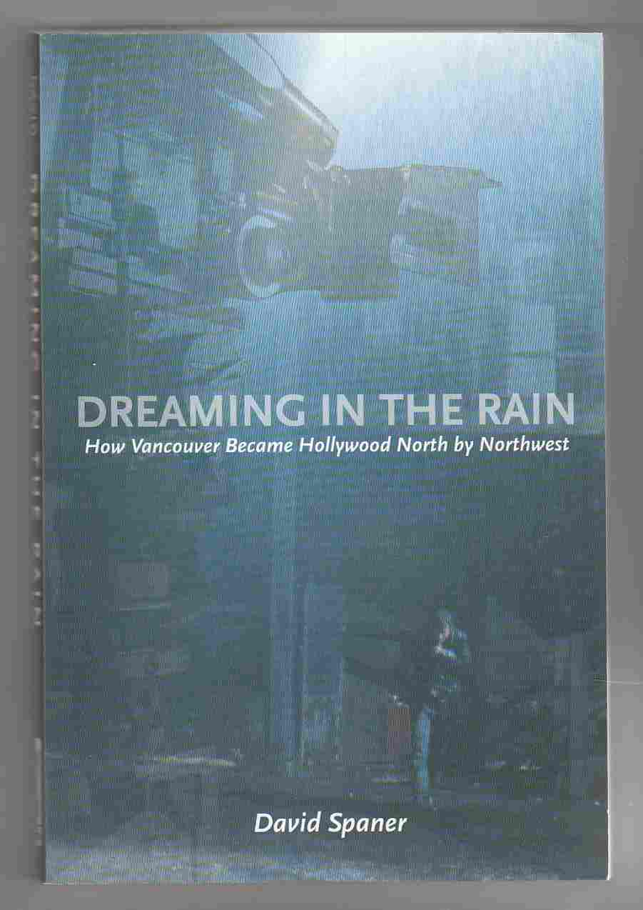 Image for Dreaming in the Rain How Vancouver Became Hollywood North by Northwest