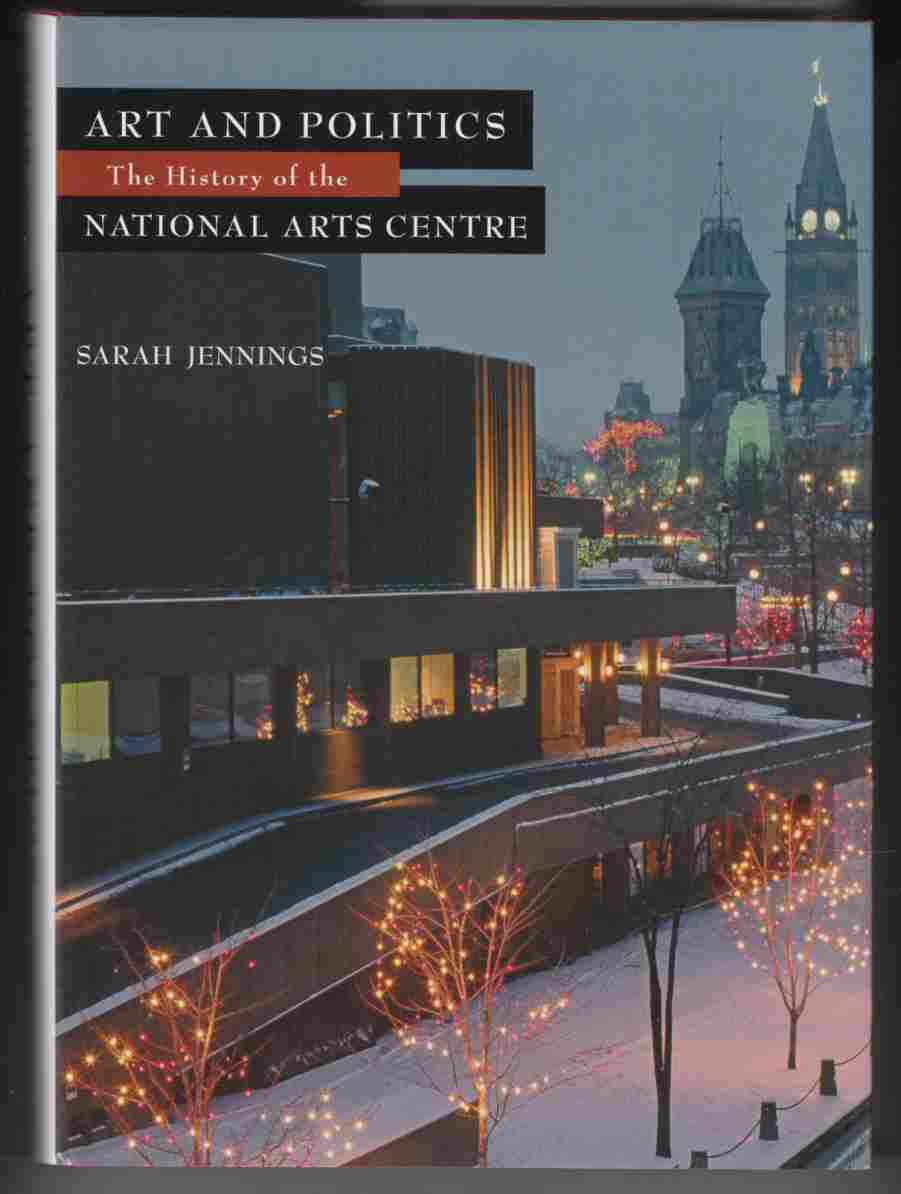 Image for Art and Politics The History of the National Arts Centre
