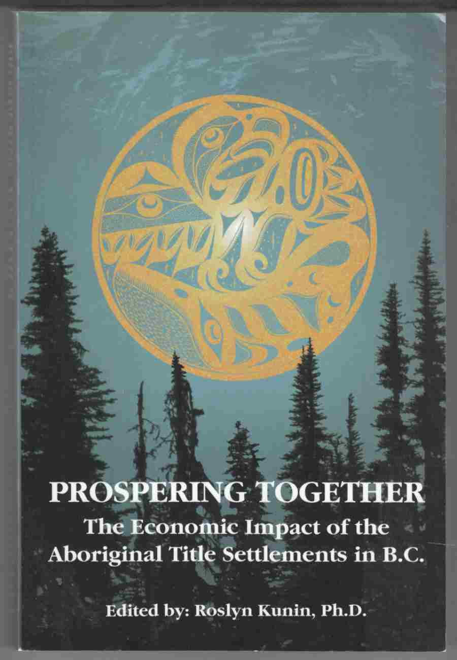 Image for Prospering Together The Economic Impact of the Aboriginal Title Settlements in B. C.