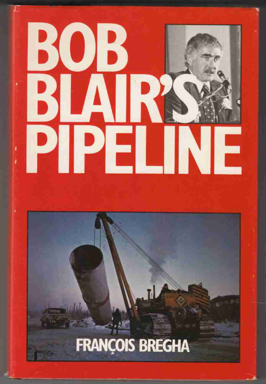 Image for Bob Blair's Pipeline The Business and Politics of Northern Energy Development Projects