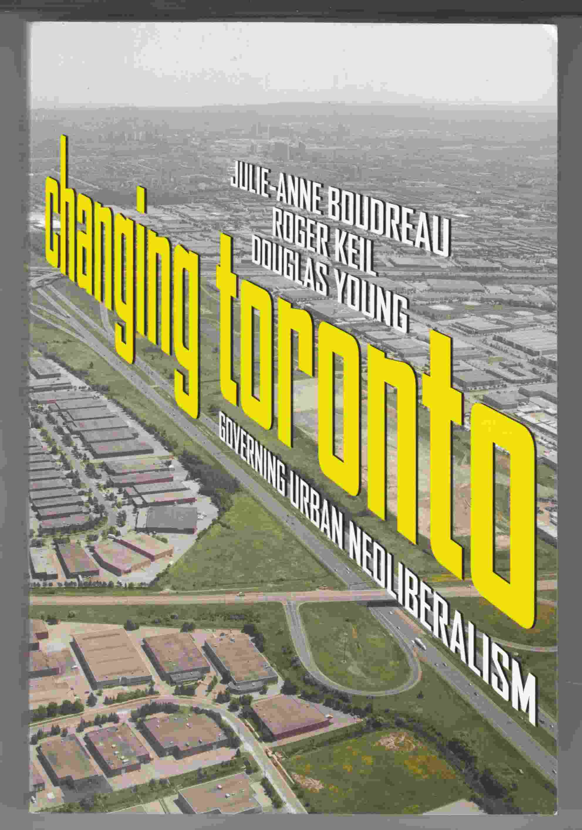 Image for Changing Toronto Governing Urban Neoliberalism