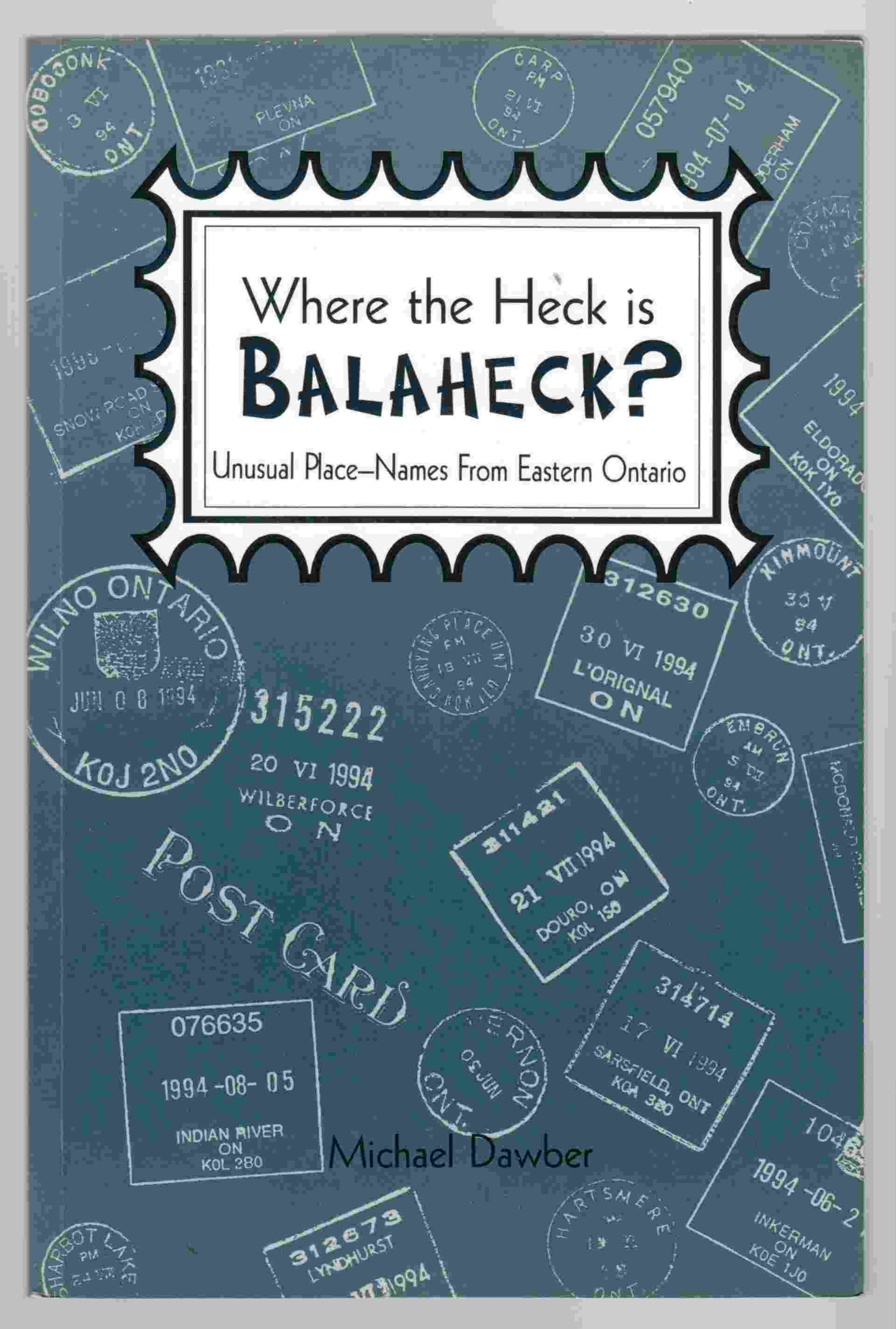 Image for Where the Heck is Balaheck?  Unusual Place-Names from Eastern Ontario