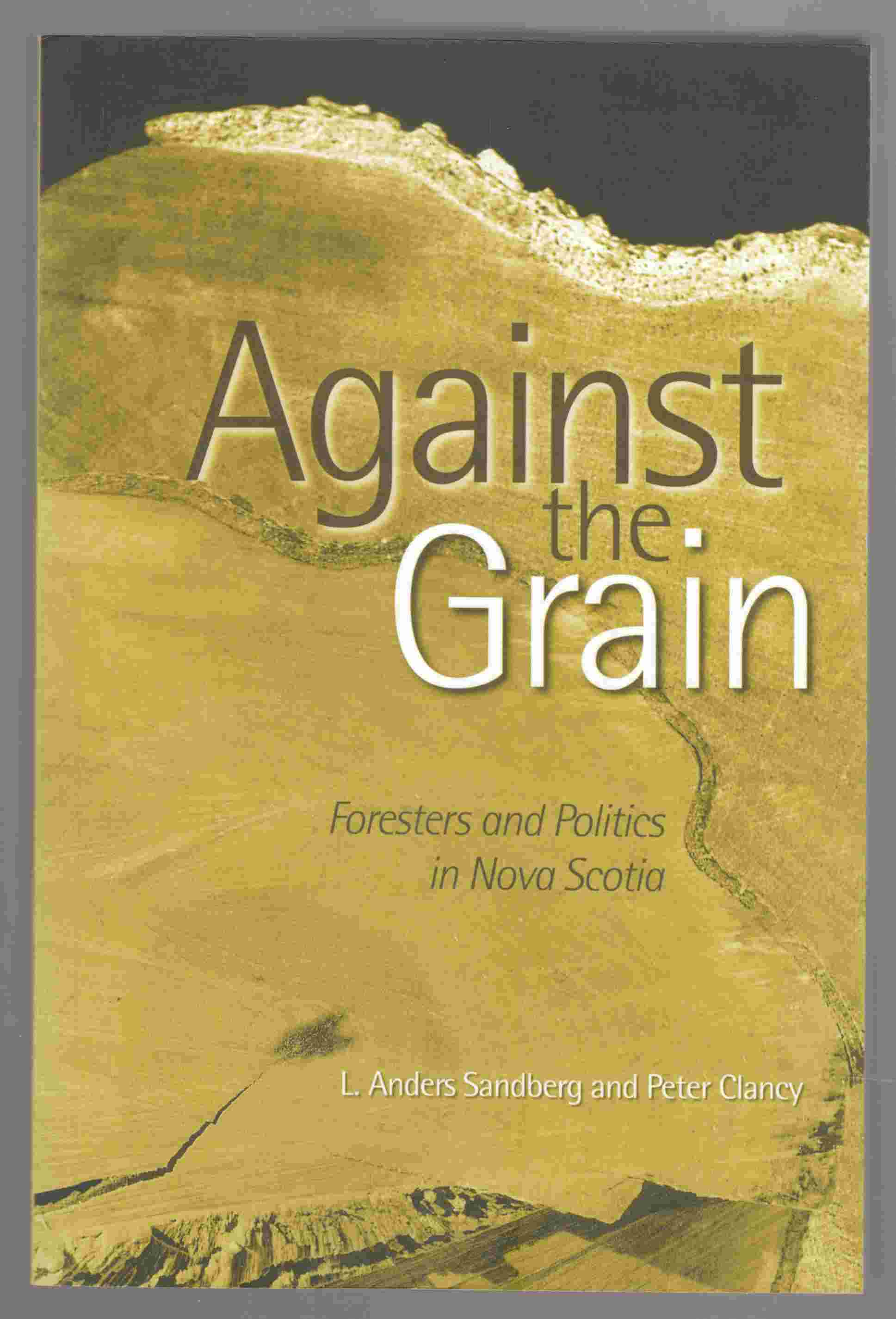 Image for Against the Grain Foresters and Politics in Nova Scotia