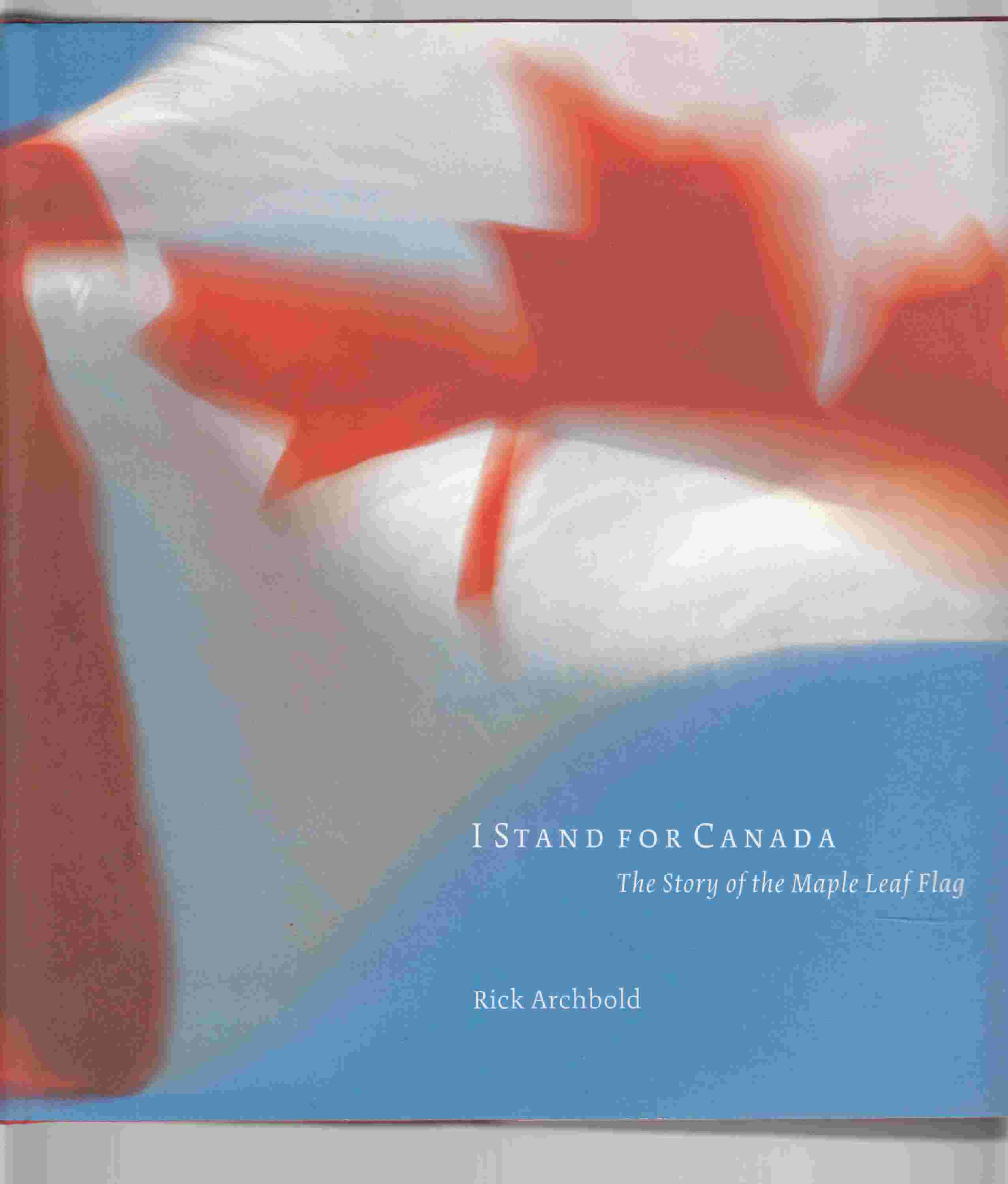 Image for I Stand for Canada The Story of the Maple Leaf Flag