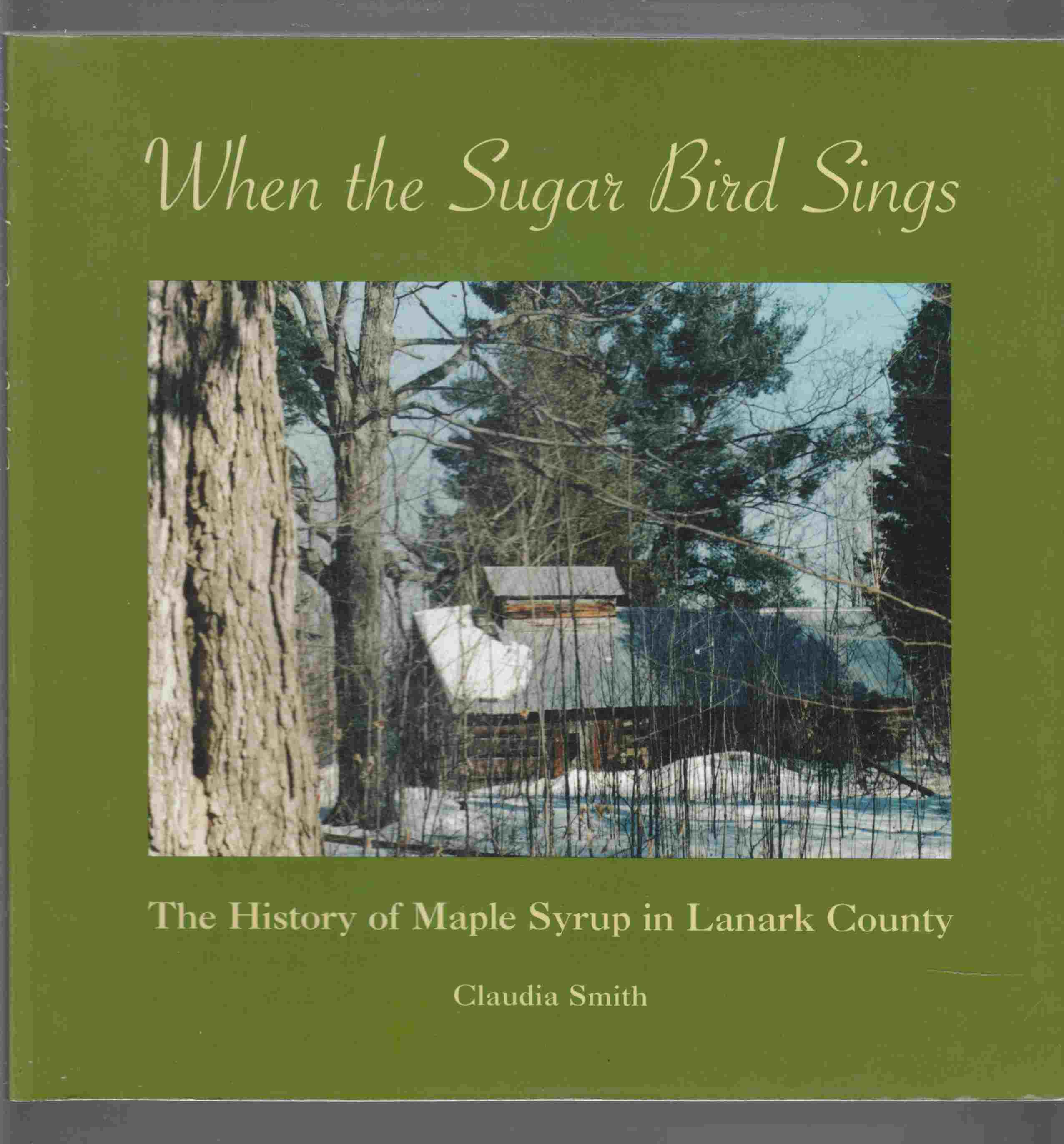 Image for When the Sugar Bird Sings : The History of Maple Syrup in Lanark County