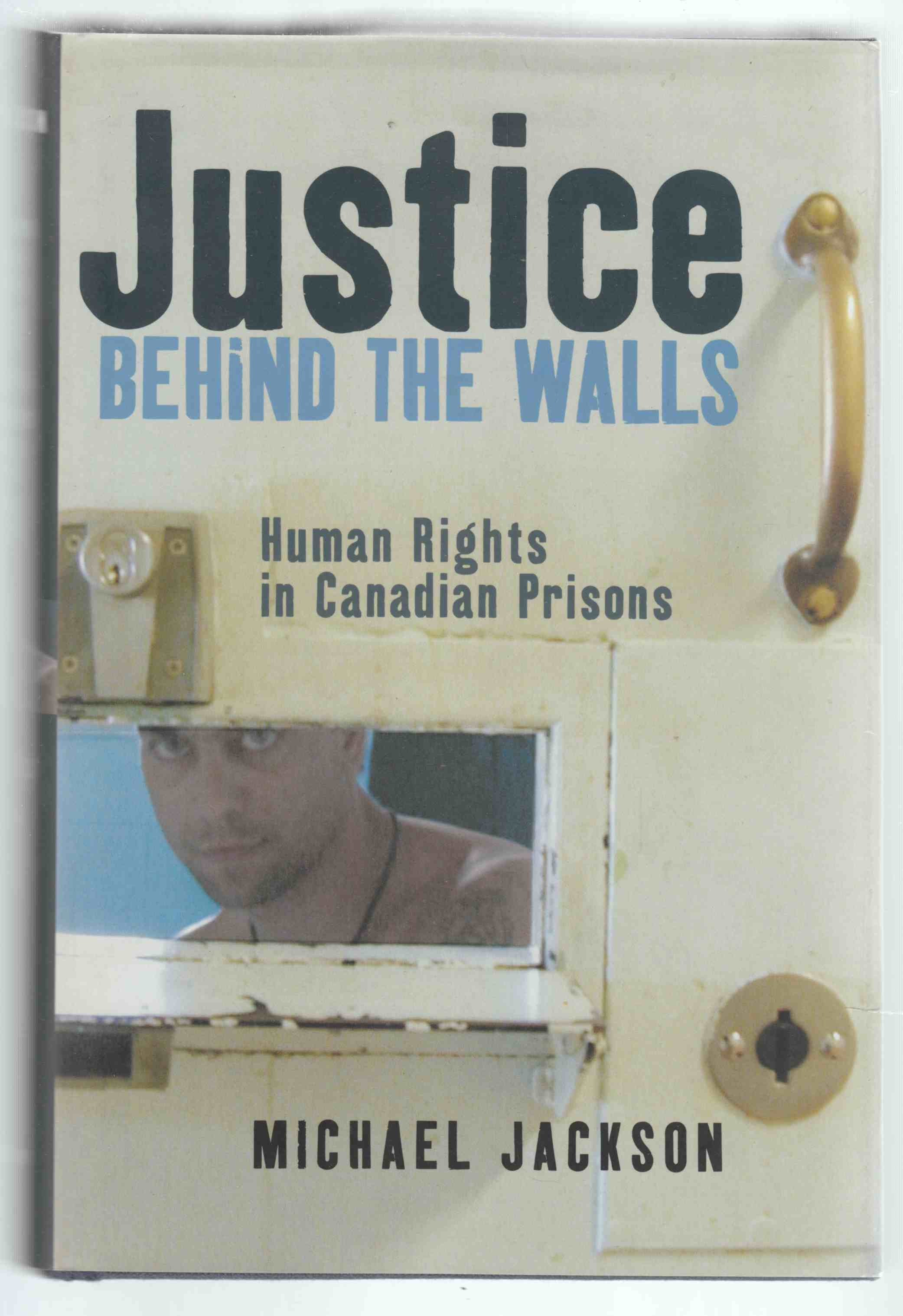 Image for Justice Behind the Walls Human Rights in Canadian Prisons