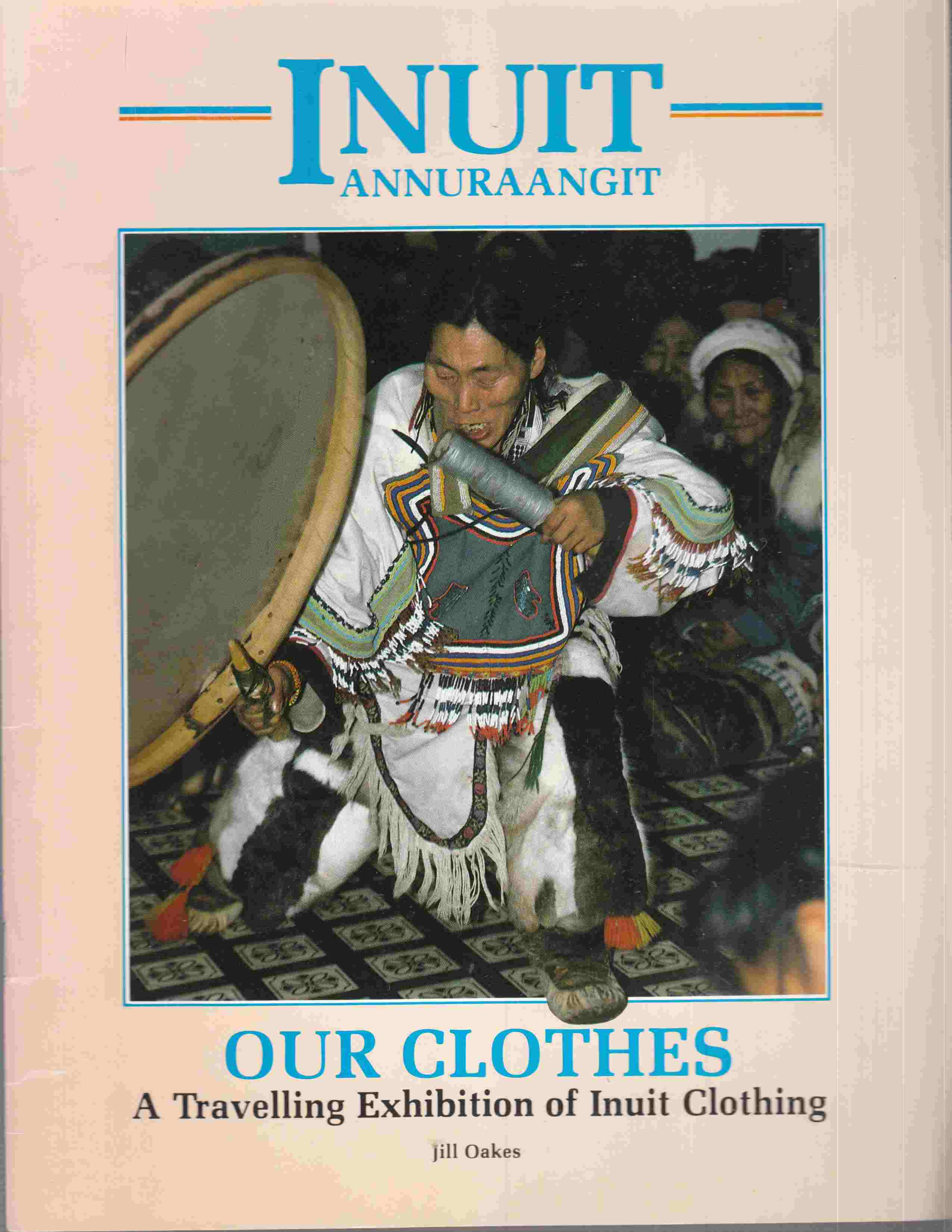 Image for Inuit Annuraangit  Our Clothes: A Travelling Exhibition of Inuit Clothing
