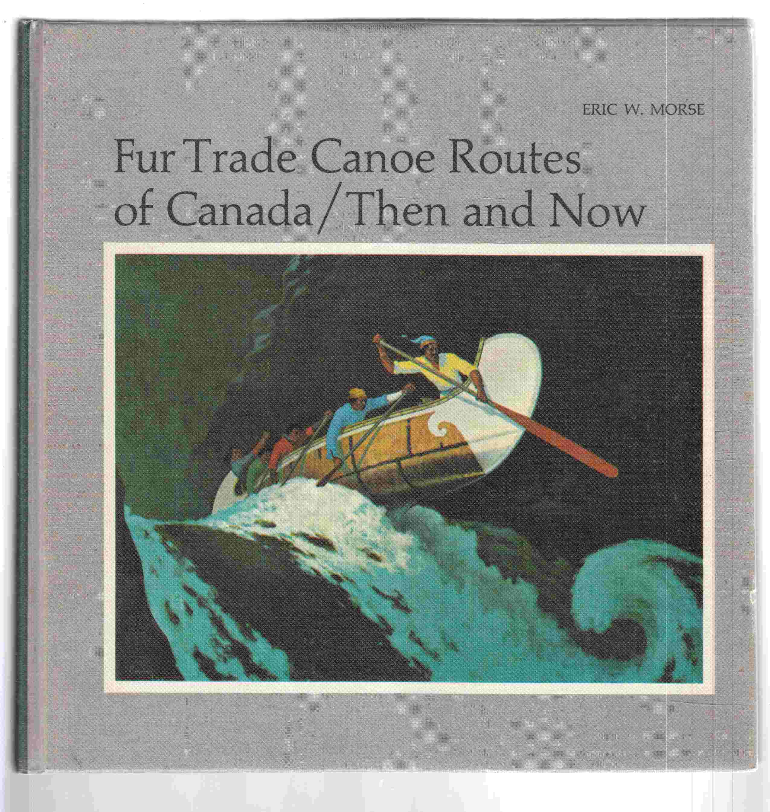 Image for Fur Trade Canoe Routes of Canada Then and Now