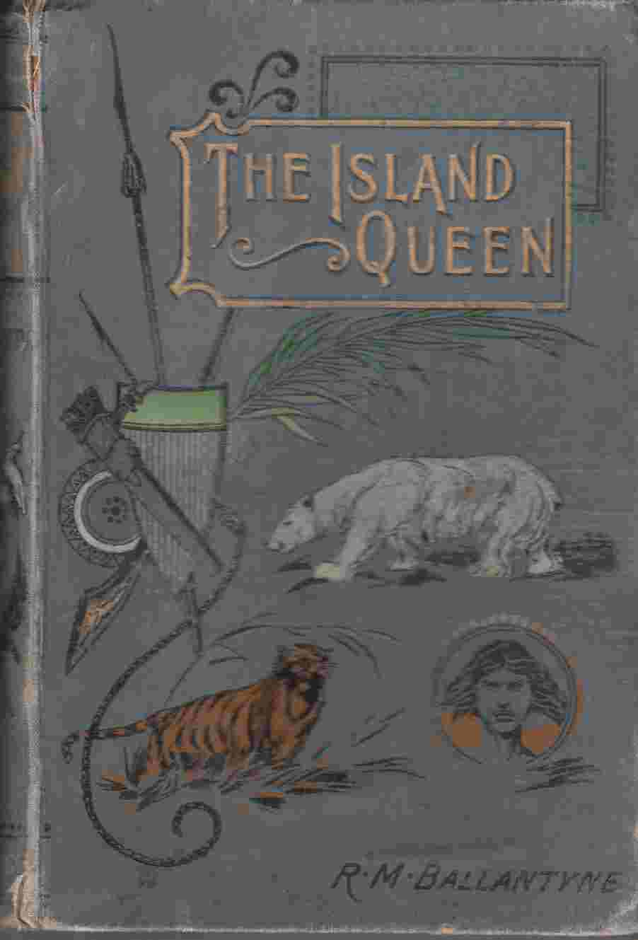 Image for The Island Queen;  Or, Dethroned by Fire and Water. A Tale of the Southern Hemisphere