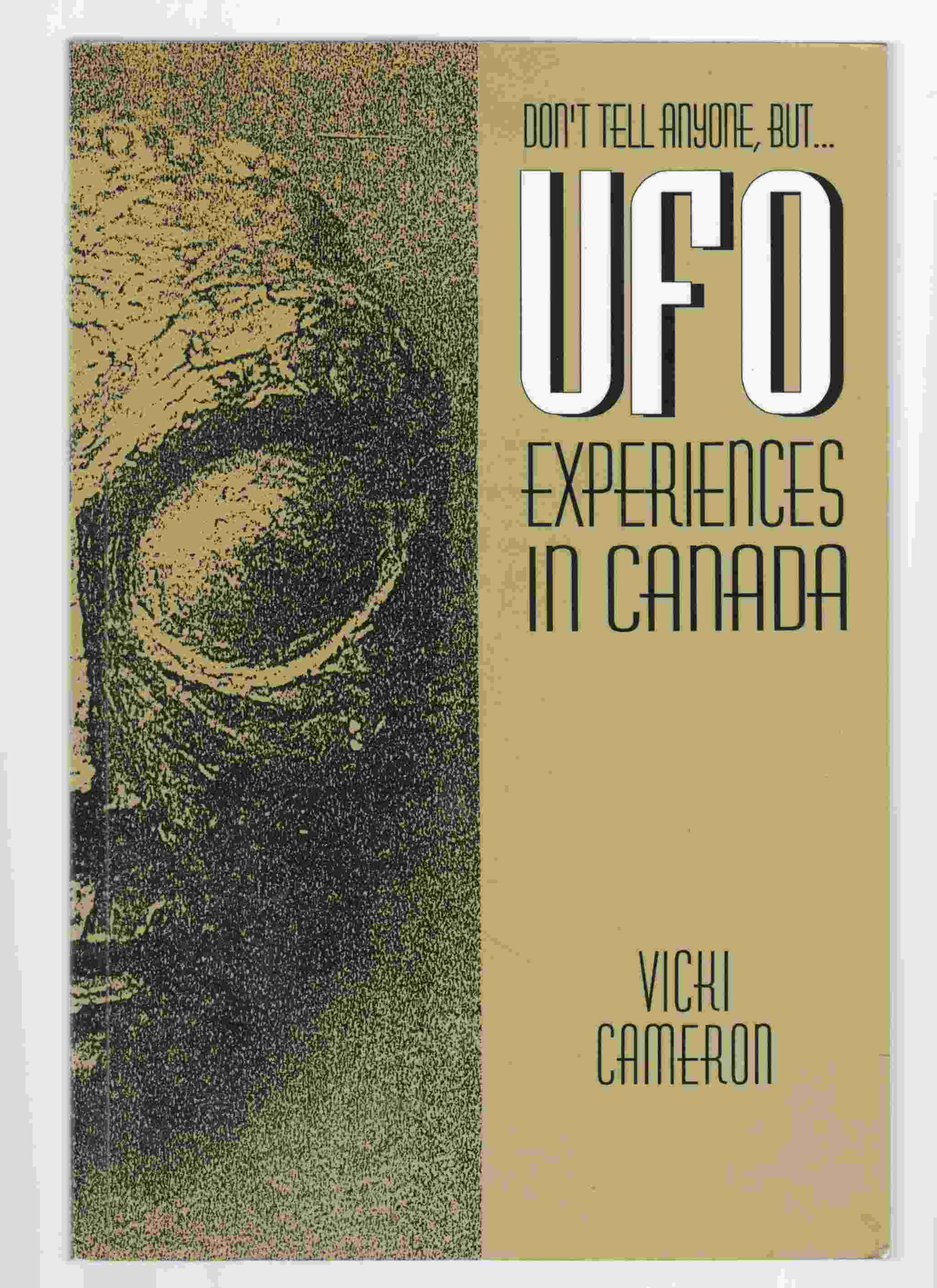 Image for Don't Tell Anyone, but ... UFO Experiences in Canada