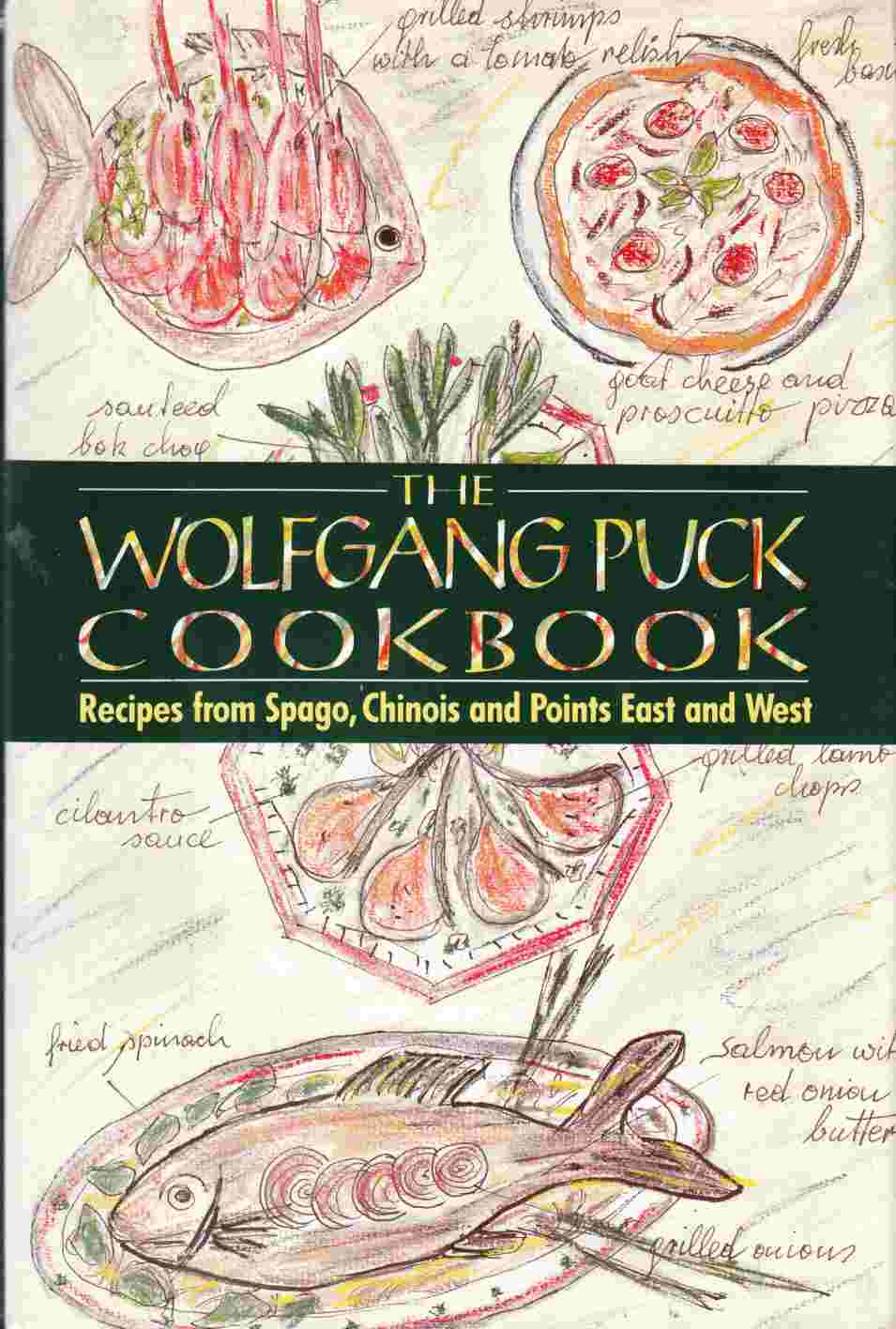 Image for The Wolfgang Puck Cookbook: Recipes from Spago, Chinois and Points East and West