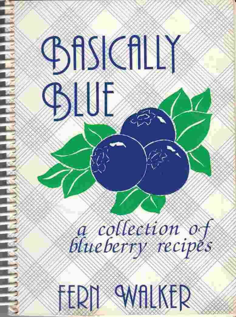 Image for Basically Blue: A Collection of Blueberry Recipes