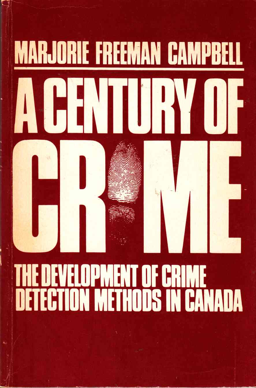 Image for A Century of Crime: The Development of Crime Detection Methods in Canada